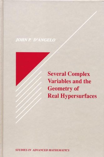 Several Complex Variables and the Geometry of Real Hypersurfaces (Studies in Advanced Mathematics):...