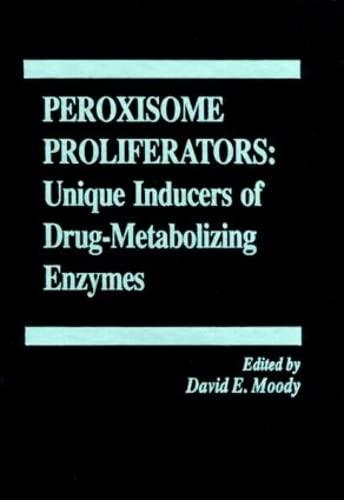 Peroxisome Proliferators: Unique Inducers of Drug-Metabolizing Enzymes (Hardback): David E. Moody