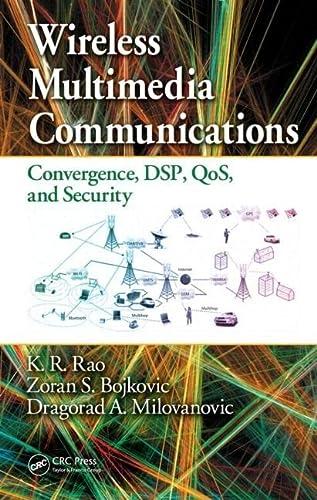 Wireless Multimedia Communications: Convergence, DSP, QoS, and: K.R. Rao; Zoran
