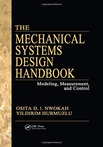 The Mechanical Systems Design Handbook: Modeling, Measurement,: Osita D. Nwokah,