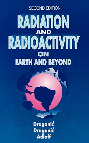 Radiation and Radioactivity on Earth and Beyond: Draganic, Ivan G. (Author)/ Adloff, Jean-Pierre (...