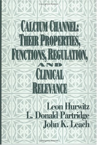 Calcium Channels : Their Properties, Functions, Regulatin and Clinical Relevance: Partridge / Leach