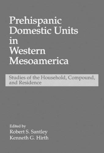 9780849388989: Prehispanic Domestic Units in Western Mesoamerica: Studies of the Household, Compound, and Residence