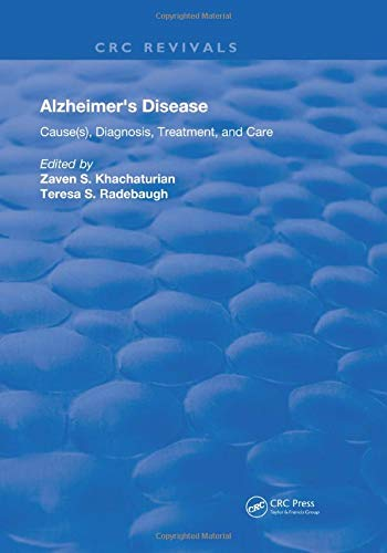 Alzheimer's Disease: Cause(s), Diagnosis, Treatment, and Care: Zaven S Khachaturian,