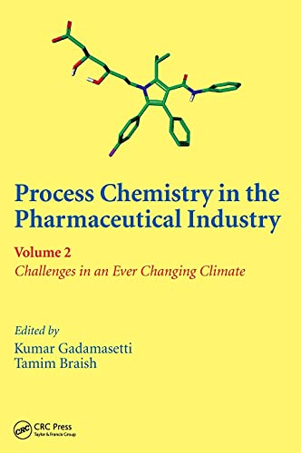 Process Chemistry in the Pharmaceutical Industry, Volume 2: Challenges in an Ever Changing Climate:...