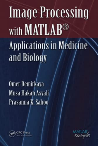 9780849392467: Image Processing with MATLAB: Applications in Medicine and Biology (MATLAB Examples)