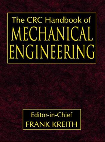 The CRC Handbook of Mechanical Engineering, Second: Frank Kreith