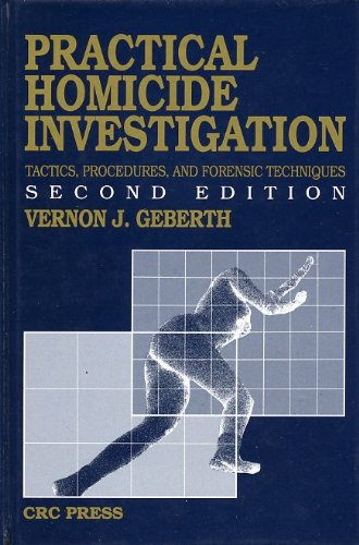 Practical Homicide Investigation Tactics, Procedures, and Forensic: Geberth, Vernon J.