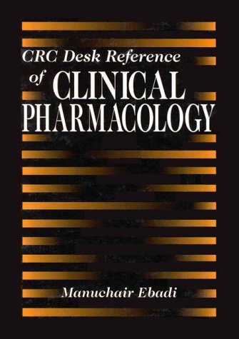 CRC DESK REFERENCE OF CLINICAL PHARMACOLOGY: EBADI, MANUCHAIR
