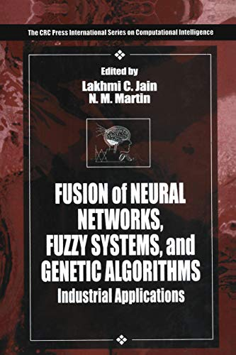 9780849398049: Fusion of Neural Networks, Fuzzy Systems and Genetic Algorithms: Industrial Applications (International Series on Computational Intelligence)