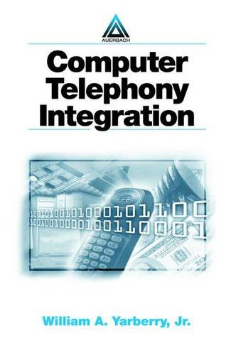 COMPUTER TELEPHONY INTEGRATION: YARBERRY, WILLIAM A.