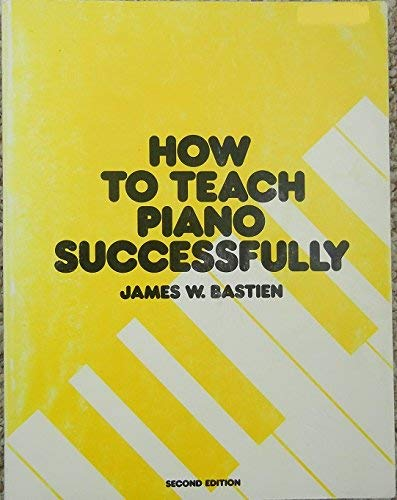 How to Teach Piano Successfully: Bastien, James