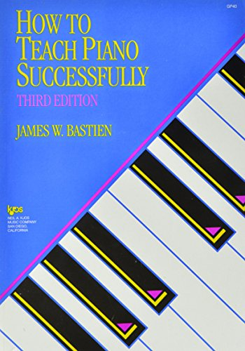 How to Teach Piano Successfully (Third ed: James W. Bastien
