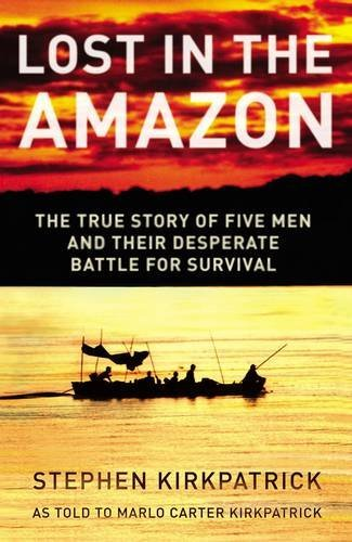 9780849900150: Lost in the Amazon: The True Story of Five Men and their Desperate Battle for Survival