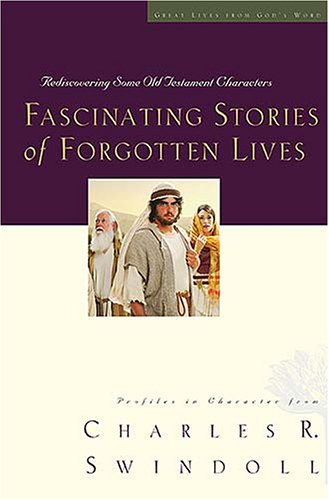9780849900167: Fascinating Stories of Forgotten Lives: Rediscovering Some Old Testament Characters (Great Lives from God's Word)