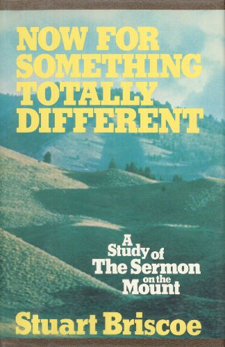 NOW FOR SOMETHING TOTALLY DIFFERENT: A STUDY OF THE SERMON ON THE MOUNT: BRISCOE, STUART