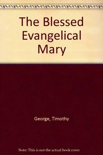 The Blessed Evangelical Mary (0849900379) by George, Timothy