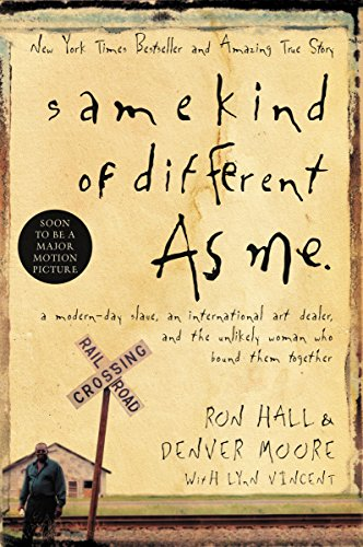 9780849900419: Same Kind of Different as Me: A Modern-day Slave, an International Art Dealer, and the Unlikely Woman Who Bound Them Together