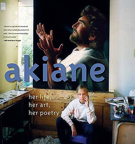9780849900440: Akiane: Her Life, Her Art, Her Poetry