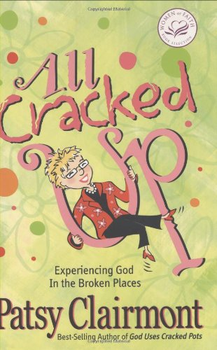 9780849900471: All Cracked Up: Experiencing God in the Broken Places (Women of Faith (Zondervan))