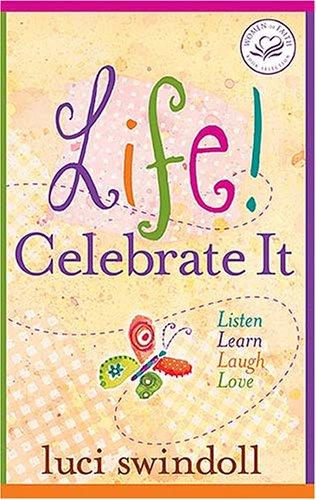 9780849900518: Life! Celebrate It: Listen, Learn, Laugh, Love (Women of Faith (Zondervan))