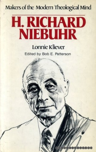 H. Richard Niebuhr (Makers of the Modern: Lonnie D. Kliever
