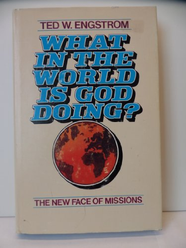 What in the world is God doing?: The new face of missions: Engstrom, Theodore Wilhelm