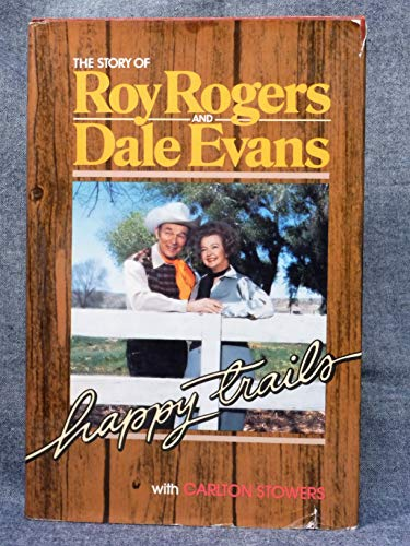 The Story of Roy Rogers and Dale Evans: Happy Trails