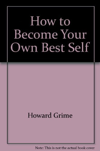 How to become your own best self: Based on the Bi/Polar system of J. W. Thomas: Howard Grimes