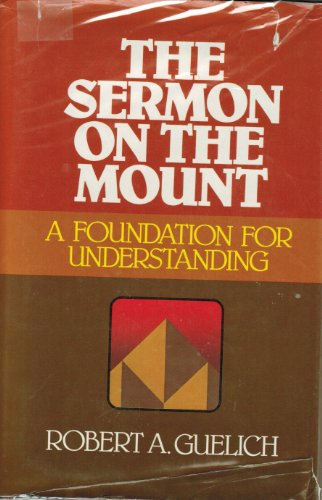 The Sermon on the Mount: A Foundation for Understanding: Guelich, Robert A.