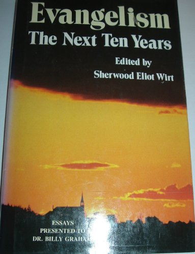 Evangelism: The Next Ten Years (0849901235) by edited by Sherwood Eliot Wirt