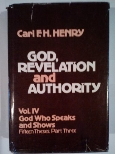 God, Revelation and Authority, Vol. 4: God Who Speaks and Shows - 15 these, Part 3: Henry, Carl ...