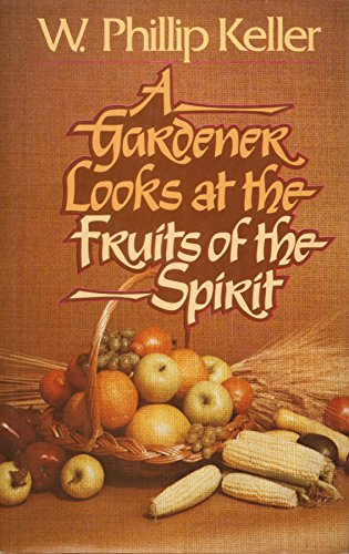 A Gardener Looks at the Fruits of the Spirit: Keller, W. Phillip