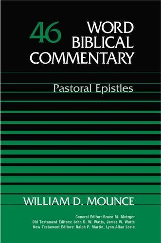 Word Biblical Commentary Vol. 46, Pastoral Epistles (0849902452) by Mounce, William D.