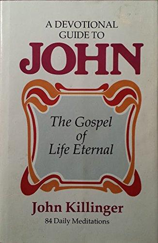 A Devotional Guide to John: The Gospel of Eternal Life: Killinger, John