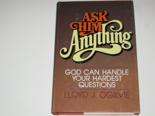 Ask Him anything: God can handle your hardest questions (0849902819) by Lloyd John Ogilvie