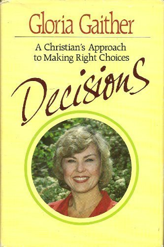 Decisions, a Christian's approach to making right choices: Gloria Gaither