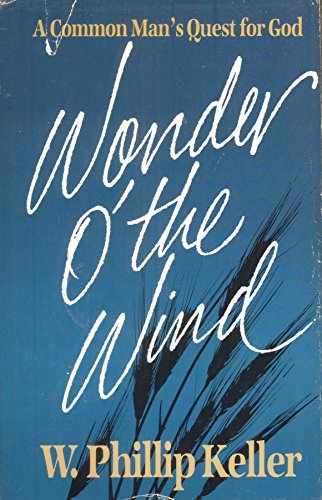 Wonder O' the Wind: A Common Man's Quest for God (0849903378) by W. Phillip Keller