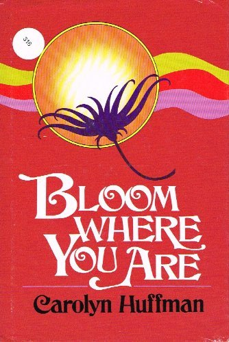 Bloom Where You Are: Huffman, Carolyn