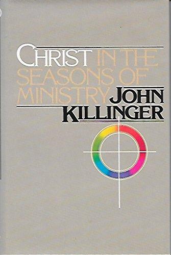 Christ In The Seasons of Ministry: Killinger, John
