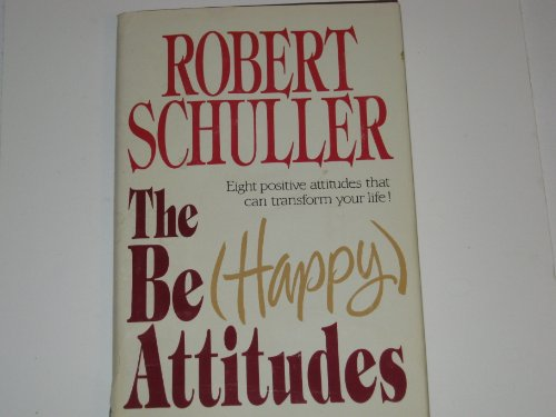 The Be Happy Attitudes. Eight Positives Attitudes that can Transform your Life!