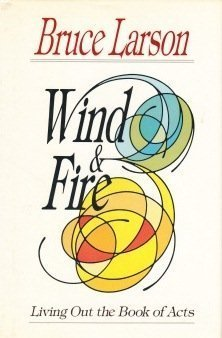 WIND & FIRE: LIVING OUT THE BOOK OF ACTS: LARSON, BRUCE