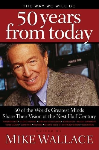 9780849903700: The Way We Will Be 50 Years from Today: 60 of the World's Greatest Minds Share Their Visions of the Next Half Century