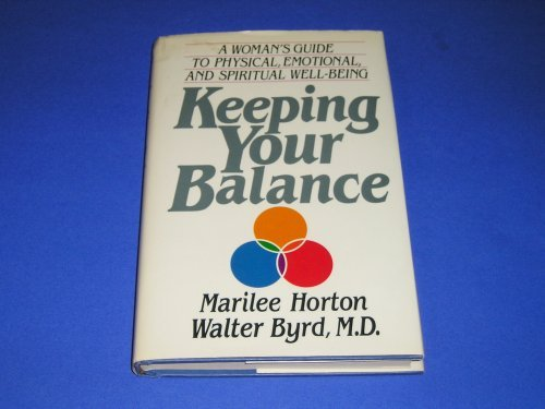 Keeping Your Balance: A Woman's Guide to Physical Emotional, and Spiritual Well-Being (0849903998) by Marilee Horton; Walter Byrd