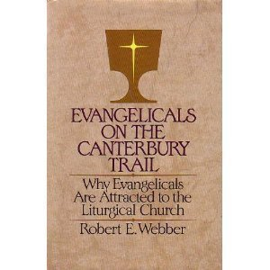 9780849904028: Evangelicals on the Canterbury Trail: Why evangelicals are attracted to the liturgical church