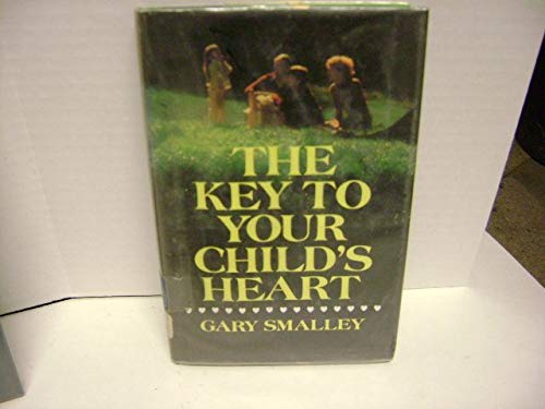 The Key to Your Child's Heart -: Smalley, Gary