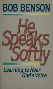He speaks softly: Learning to hear God's voice: Benson, Bob