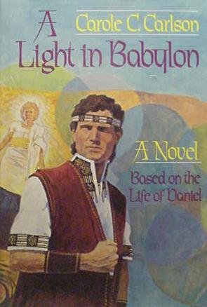 9780849904523: A Light in Babylon : A Novel Based on the Life of Daniel