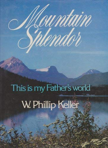 Mountain Splendor (9780849904608) by W. Phillip Keller