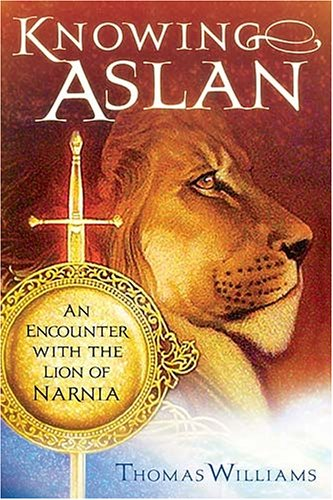 Knowing Aslan: An Encounter With the Lion: Williams, Thomas